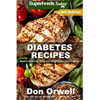 Diabetes Recipes: Over 300 Diabetes Type-2 Quick & Easy Gluten Free Low Cholesterol Whole Foods Diabetic Eating Recipes full of Antioxidants & Phytochemicals ... Natural Weight Loss Transformation Book 1)