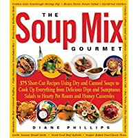 The Soup Mix Gourmet: 375 Short-Cut Recipes Using Dry and Canned Soups to Cook Up Everything from Delicious Dips and Sumptuous Salads to Hearty Pot Roasts and Homey Casseroles (Non)