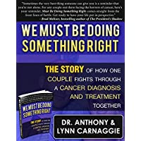 We Must Be Doing Something Right: The story of how one couple fights through a cancer diagnosis and treatment together (Beat Cancer series)