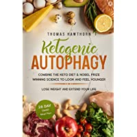 Ketogenic Autophagy: Combine the Keto Diet & Nobel Prize Winning Science to Look...
