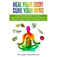 Heal Your Body, Cure Your Mind: Leaky Gut, Adrenal Fatigue, Liver Detox, Mental...