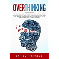 Overthinking: Be Yourself and Fast Improving Self-Esteem Using Success Habits -...