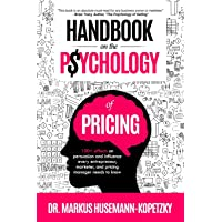 Handbook on the Psychology of Pricing: 100+ effects on persuasion and influence...