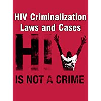 HIV Criminalization Laws and Cases - HIV Is Not A Crime