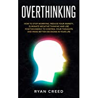 Overthinking: How to Stop Worrying, Reduce Your Anxiety, Eliminate Negative Thinking...