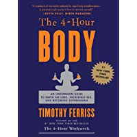 The 4 Hour Body: An Uncommon Guide to Rapid Fat Loss, Incredible Sex and Becoming...