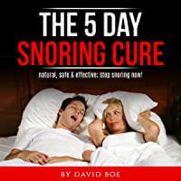 The 5 Day Snoring Cure: Natural, Safe, and Effective; Stop Snoring Now!