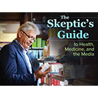 The Skeptic's Guide to Health, Medicine, and the Media