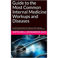 Guide to the Most Common Internal Medicine Workups and Diseases: An evidenced based...