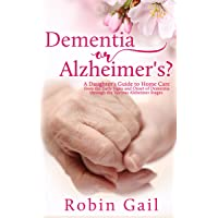 Dementia or Alzheimer's: A Daughter's Guide to Home Care from the Early Signs and...