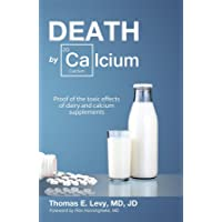 Death by Calcium: Proof of the toxic effects of dairy and calcium supplements