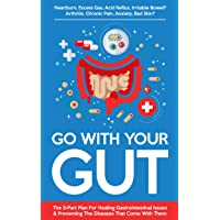 Go With Your Gut: The 5-Part Plan For Healing Gastrointestinal Issues (GERD, IBS...