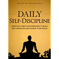 Daily Self-Discipline: Everyday Habits and Exercises to Build Self-Discipline and...